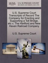 U.S. Supreme Court Transcripts of Record the Company for Erecting and Supporting a Toll Bridge, Etc V. the Hartford and New Haven Railroad Company