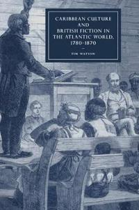 Caribbean Culture and British Fiction in the Atlantic World, 1780-1870