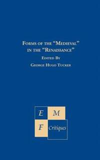 """Forms of the """"Medieval"""" in the """"Renaissance"""""""