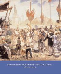 Nationalism And French Visual Culture, 1870-1914