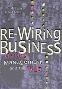 Re-Wiring Business: Uniting Management and the Web