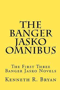The Banger Jasko Omnibus: The First Three Banger Jasko Novels