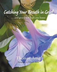 Catching Your Breath in Grief: ...and Grace Will Lead You Home