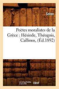 Po�tes Moralistes de la Gr�ce: H�siode, Th�ognis, Callinus, (�d.1892)