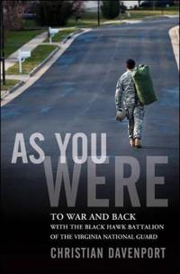 As You Were: To War and Back with the Black Hawk Battalion of the Virginia