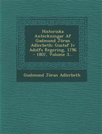 Historiska Anteckningar Af Gadmund Jöran Adlerbeth: Gustaf Iv Adolfs Regering, 1796 - 1807, Volume 3...