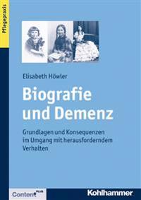 Biografie Und Demenz: Grundlagen Und Konsequenzen Im Umgang Mit Herausforderndem Verhalten