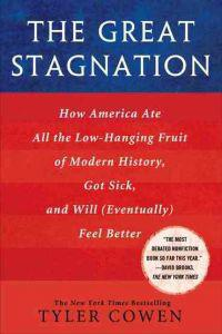 The Great Stagnation: How America Ate All the Low-Hanging Fruit of Modern History, Got Sick, and Will (Eventually) Feel Better
