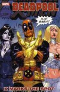 Deadpool - Volume 3: X Marks the Spot