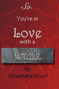 So. You're in Love with a Narcissist.