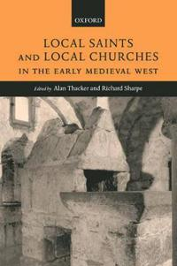 Local Saints and Local Churches in the Early Medieval West
