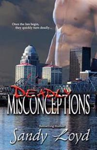 Deadly Misconceptions: Deadly Series - Once the Lies Begin, They Quickly Turn Deadly!
