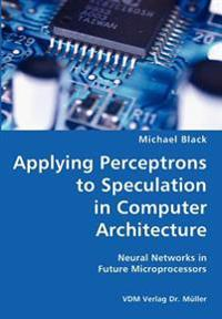 Applying Perceptrons to Speculation in Computer Architecture