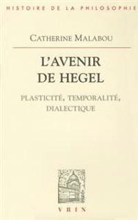 L'Avenir de Hegel: Plasticite, Temporalite, Dialectique