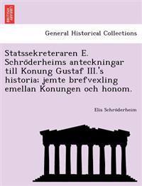 Statssekreteraren E. Schro Derheims Anteckningar Till Konung Gustaf III.'s Historia; Jemte Brefvexling Emellan Konungen Och Honom.