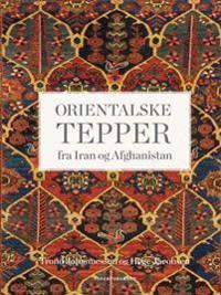 Orientalske tepper fra Iran og Afghanistan - Trond Johannessen, Hege Jacobsen | Ridgeroadrun.org