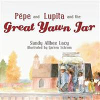 Pepe and Lupita and the Great Yawn Jar