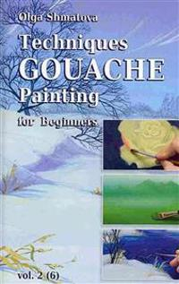 Techniques Gouache Painting for Beginners Vol.2: Secrets of Professional Artist