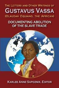 The Letters and Other Writings of Gustavus Vassa, Alias Olaudah Equiano, The African