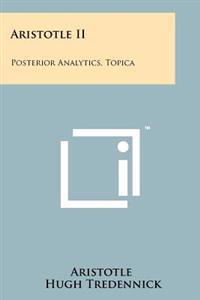 Aristotle II: Posterior Analytics, Topica
