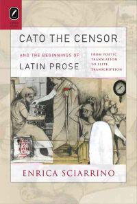 Cato the Censor and the Beginnings of Latin Prose: From Poetic Translation to Elite Transcription