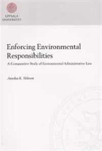 Enforcing environmental responsibilities : a comparative study of environmental administrative law
