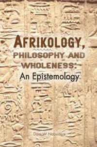 Afrikology, Philosophy and Wholeness