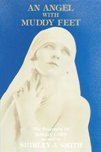 An Angel with Muddy Feet: The Biography by Maggy Conn as Told to Shirley J. Smith