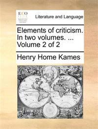 Elements of Criticism. in Two Volumes. ... Volume 2 of 2