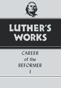Luther's Works Career of the Reformer I