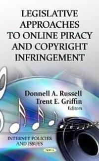 Legislative Approaches to Online Piracy and Copyright Infringement