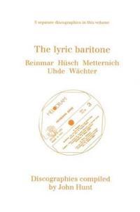 The Lyric Baritone: 5 Discographies: Hans Reinmar, Gerhard Husch (Husch), Josef Metternich, Hermann Uhde, Eberhard Wachter (Wachter)
