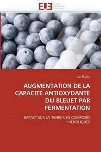Augmentation de la Capacit� Antioxydante Du Bleuet Par Fermentation