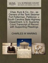 Chas. Kurz & Co., Inc., as Owners of the Tank Steamer Fort Fetterman, Petitioner, V. South Carolina State Highway Department. U.S. Supreme Court Transcript of Record with Supporting Pleadings