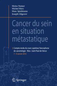 Cancer Du Sein En Situation Métastatique: Compte-Rendu Du 1er Cours Supérieur Francophone de Cancérologie Saint-Paul de Vence-Nice, 07-09 Janvier 2010