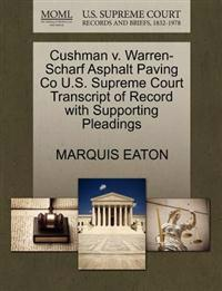 Cushman V. Warren-Scharf Asphalt Paving Co U.S. Supreme Court Transcript of Record with Supporting Pleadings