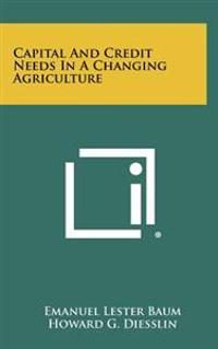 Capital and Credit Needs in a Changing Agriculture