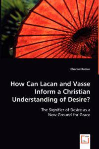 How Can Lacan and Vasse Inform a Christian Understanding of Desire?