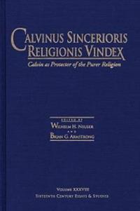 Calvinus Sincerioris Religionis Vindex