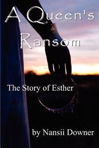 A Queen's Ransom: The Story of Esther