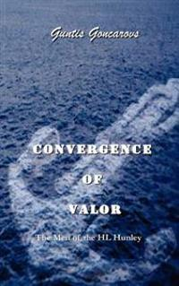 Convergence of Valor: The Men of the H.L. Hunley