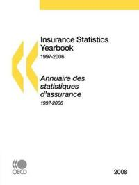 Insurance Statistics Yearbook, 1997-2006 / Annuaire Des Statistiques D' assurance, 1997-2006