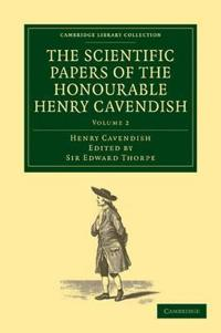 The Scientific Papers of the Honourable Henry Cavendish, F. R. S