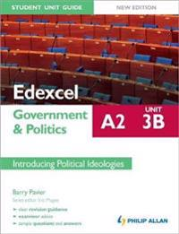 Edexcel A2 Government & Politics Student Unit Guide New Edition: Unit 3B Introducing Political Ideologies