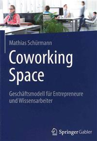 Coworking Space: Geschaftsmodell Fur Entrepreneure Und Wissensarbeiter