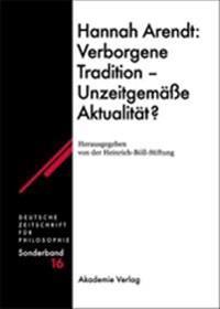 Hannah Arendt: Verborgene Tradition - Unzeitgem  e Aktualit t?