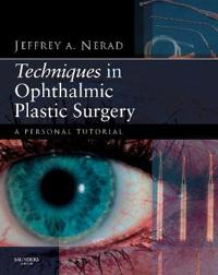 Techniques in Ophthalmic Plastic Surgery: A Personal Tutorial [With DVD ROM]