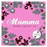 Mamma : boken om ditt liv