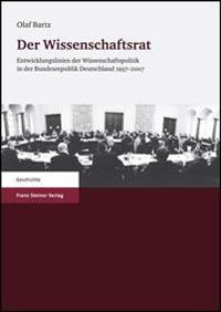 Der Wissenschaftsrat: Entwicklungslinien der Wissenschaftspolitik In der Bundesrepublik Deutschland 1957-2007