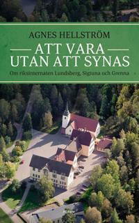 Att vara utan att synas : om Sveriges tre riksinternat, Lundsberg, Sigtuna och Grenna